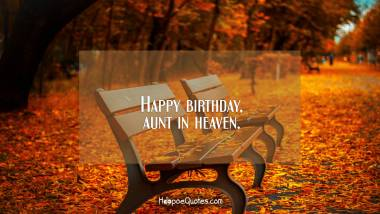 Happy birthday, aunt in heaven. Quotes