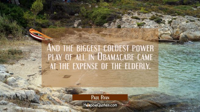 And the biggest coldest power play of all in Obamacare came at the expense of the elderly.