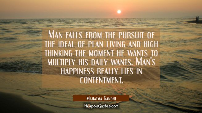 Man falls from the pursuit of the ideal of plan living and high thinking the moment he wants to mul