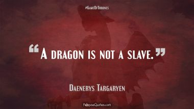 A dragon is not a slave. Quotes