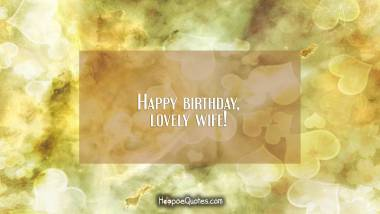Happy birthday, lovely wife! Birthday Quotes