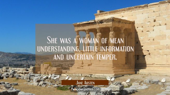 She was a woman of mean understanding little information and uncertain temper.