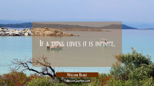 If a thing loves it is infinite.