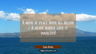A mind at peace with all below / A heart whose love is innocent!