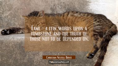 Fame - a few words upon a tombstone and the truth of those not to be depended on.