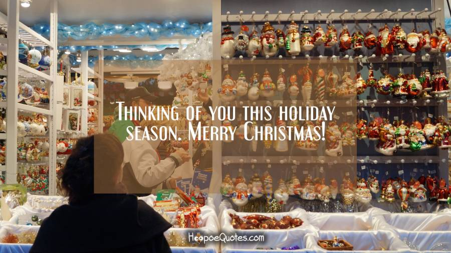 Thinking of you this holiday season. Merry Christmas! Christmas Quotes