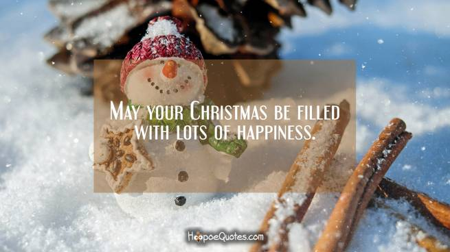 May your Christmas be filled with lots of happiness
