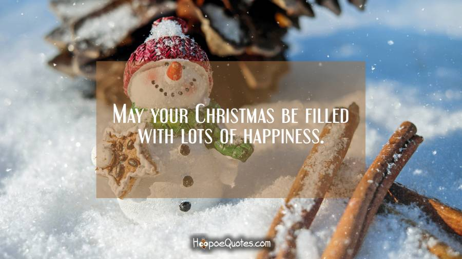 May your Christmas be filled with lots of happiness Christmas Quotes
