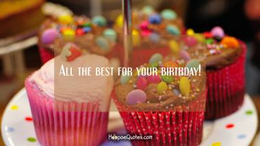 All the best for your birthday! Birthday Quotes