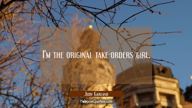 I'm the original take-orders girl.