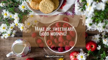 Wake up, sweetheart! Good morning! Good Morning Quotes