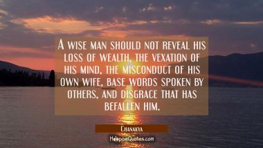 A wise man should not reveal his loss of wealth the vexation of his mind the misconduct of his own
