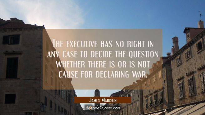 The executive has no right in any case to decide the question whether there is or is not cause for