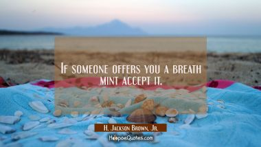 If someone offers you a breath mint accept it.
