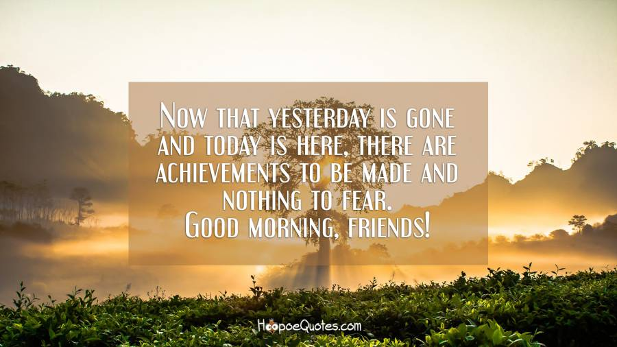Now That Yesterday Is Gone And Today Is Here There Are Achievements