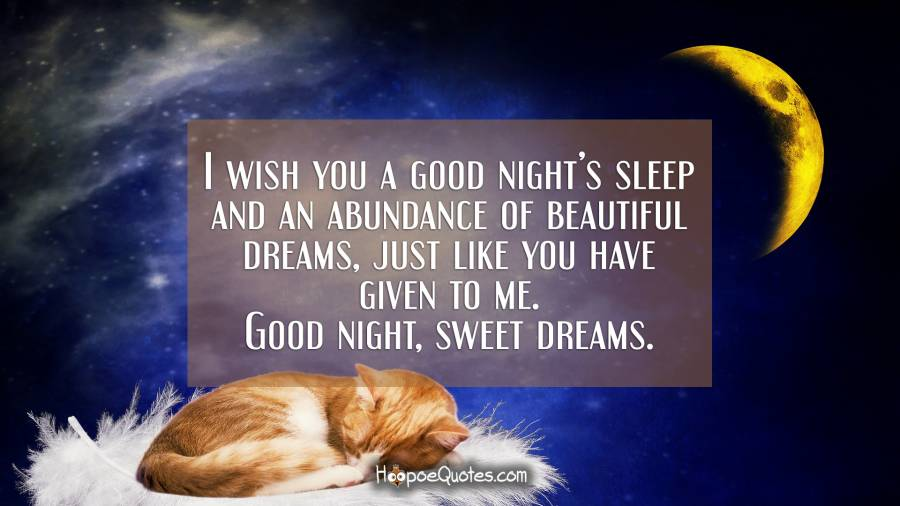 I wish you a good night\'s sleep and an abundance of ...