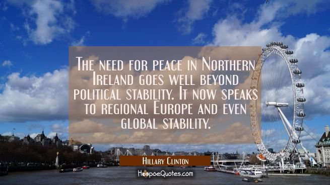 The need for peace in Northern Ireland goes well beyond political stability. It now speaks to regio