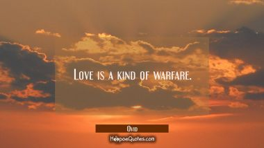 Love is a kind of warfare. Ovid Quotes