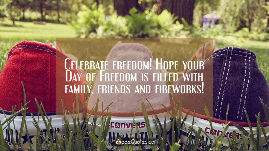 Celebrate freedom! Hope your Day of Freedom is filled with family, friends and fireworks! Independence Day Quotes