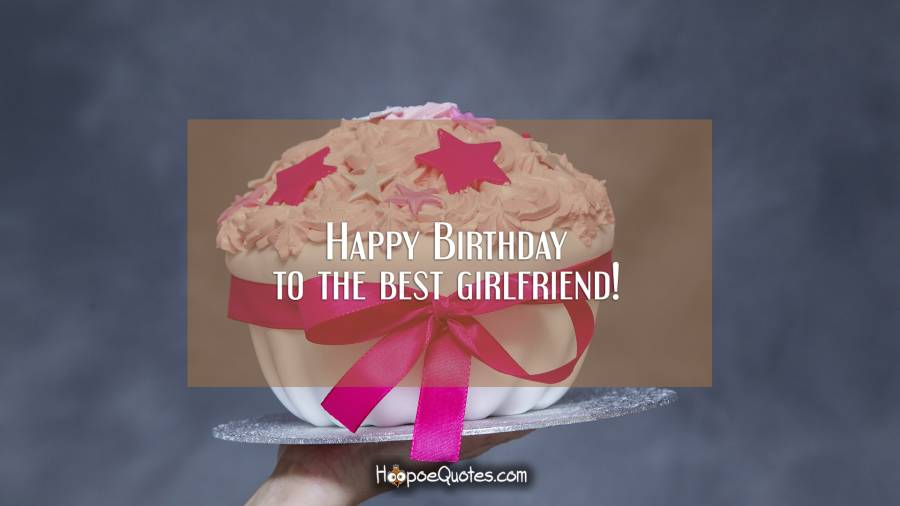Happy Birthday to the best girlfriend! Birthday Quotes