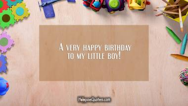 A very happy birthday to my little boy! Quotes