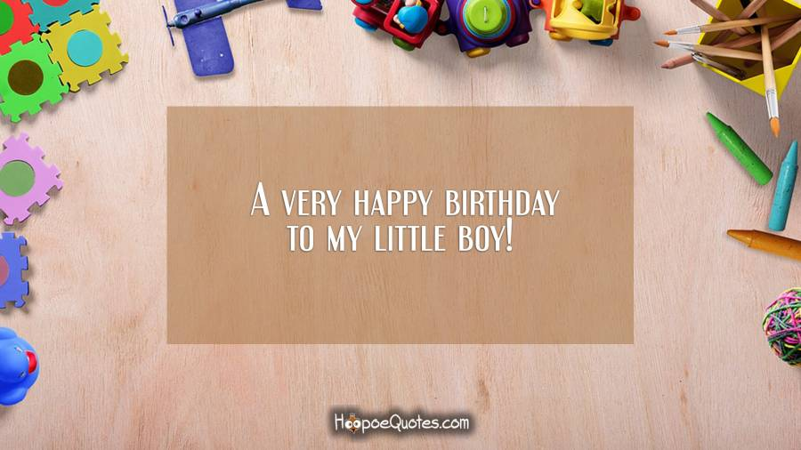 A Very Happy Birthday To My Little Boy Quotes