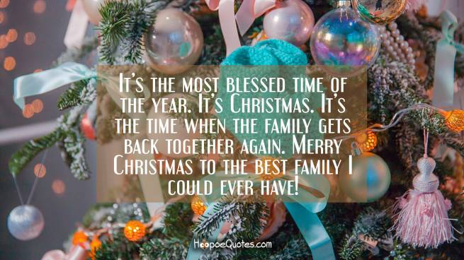 It's the most blessed time of the year. It's Christmas. It's the time when the family gets back together again. Merry Christmas to the best family I could ever have!