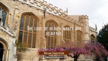The love of heaven makes one heavenly.