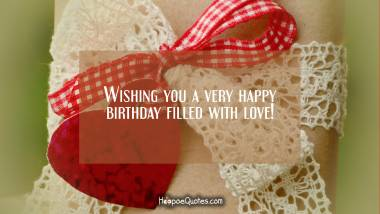 Wishing you a very happy birthday filled with love! Quotes
