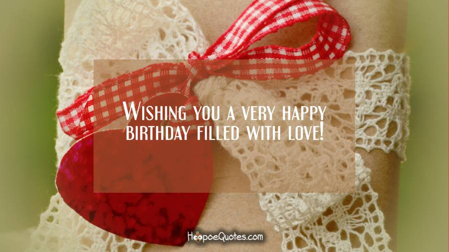 Wishing you a very happy birthday filled with love! Birthday Quotes