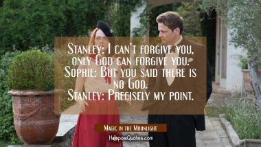 Stanley: I can't forgive you, only God can forgive you. Sophie: But you said there is no God. Stanley: Precisely my point. Quotes