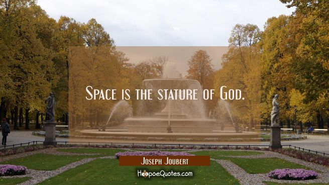 Space is the stature of God.