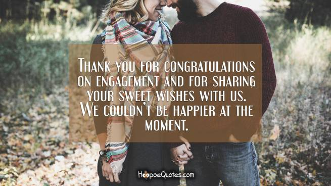 Thank you for congratulations on engagement and for sharing your sweet wishes with us. We couldn't be happier at the moment.