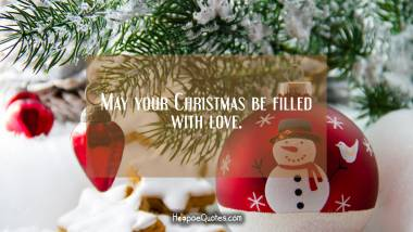 May your Christmas be filled with love Christmas Quotes