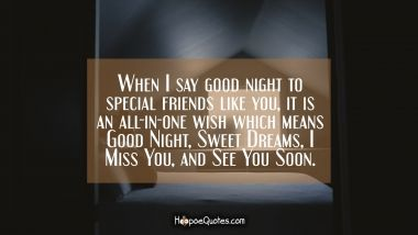 When I say good night to special friends like you, it is an all-in-one wish which means Good Night, Sweet Dreams, I Miss You, and See You Soon. Good Night Quotes