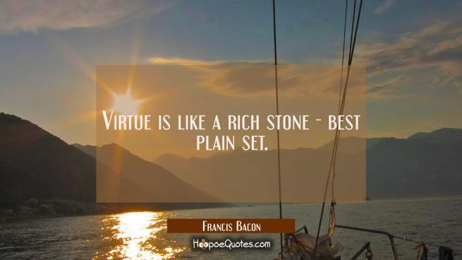 Virtue is like a rich stone - best plain set.