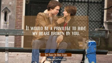 It would be a privilege to have my heart broken by you. Quotes