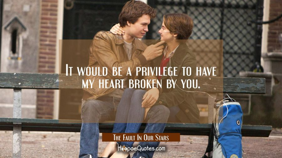 It would be a privilege to have my heart broken by you. Movie Quotes Quotes