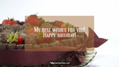 My best wishes for you! Happy birthday! Quotes