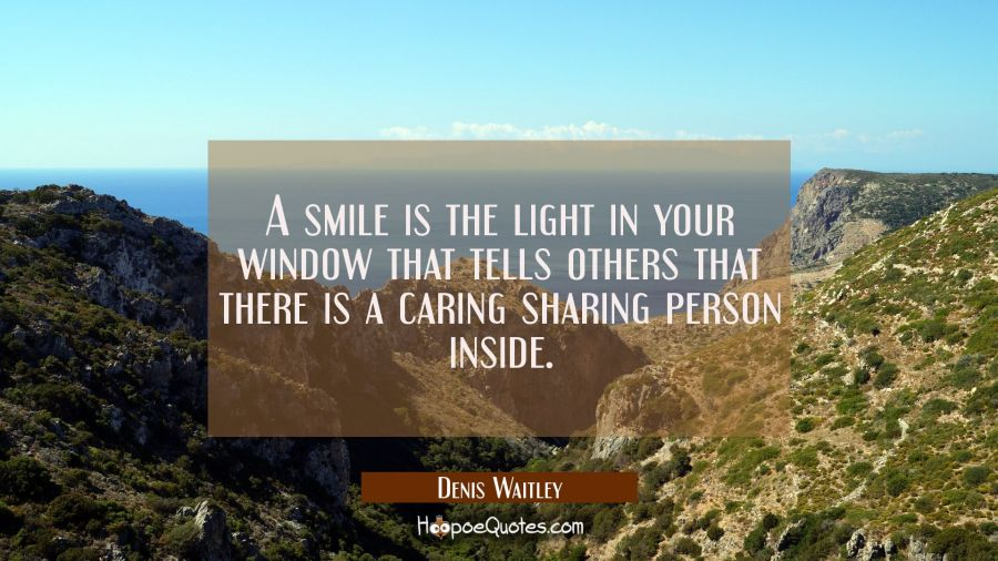 A smile is the light in your window that tells others that there is a caring sharing person inside. Denis Waitley Quotes