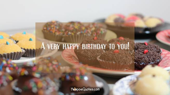 A very happy birthday to you!