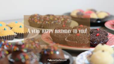 A very happy birthday to you! Quotes