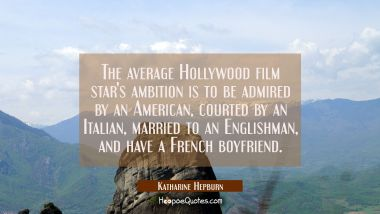The average Hollywood film star's ambition is to be admired by an American courted by an Italian ma