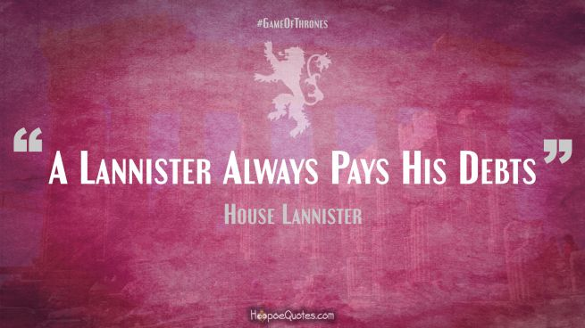 A Lannister Always Pays His Debts Game of Thrones Quotes