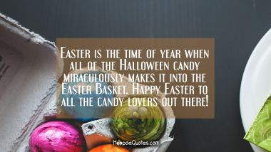 Easter is the time of year when all of the Halloween candy miraculously makes it into the Easter Basket. Happy Easter to all the candy lovers out there!