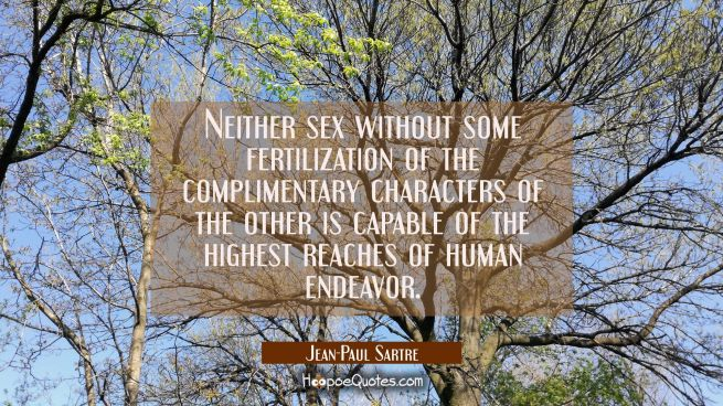 Neither sex without some fertilization of the complimentary characters of the other is capable of t