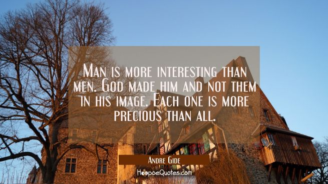 Man is more interesting than men. God made him and not them in his image. Each one is more precious