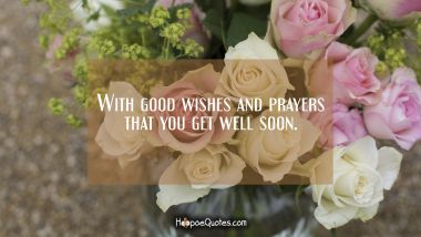 With good wishes and prayers that you get well soon.