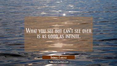 What you see but can't see over is as good as infinite.