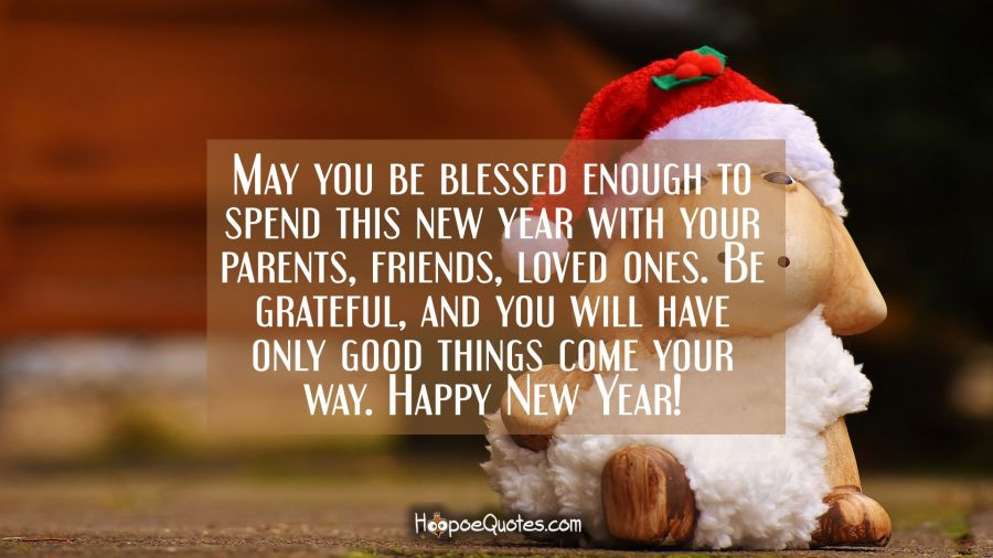may you be blessed enough to spend this new year with your parents friends